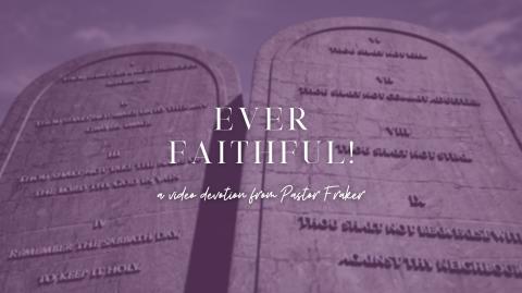 Video Devotions: Ever Faithful!  (6th Commandment)