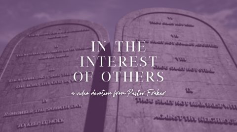 Video Devotion: In the Interest of Others (7th Commandment)