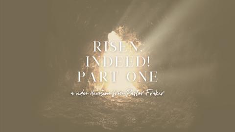 Video Devotion: Risen Indeed! Part One