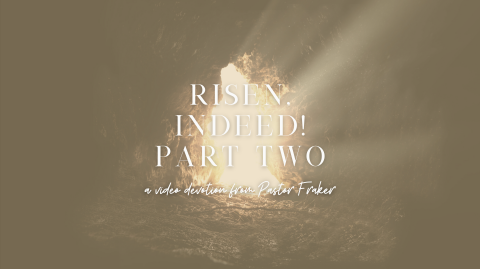 Video Devotion: Risen Indeed! Part Two