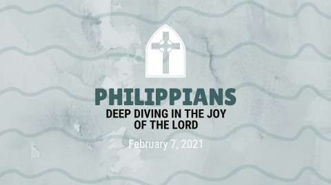 Philippians - Deep Diving in the Joy of the Lord (2.7.2021)