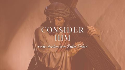 Video Devotion: Consider Him