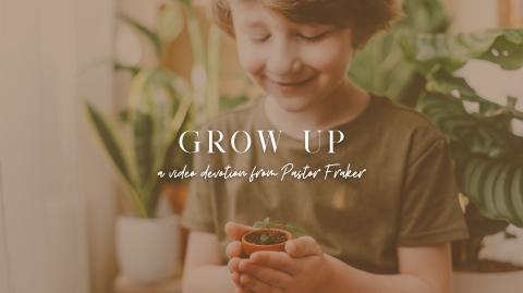 Video Devotion: Grow Up