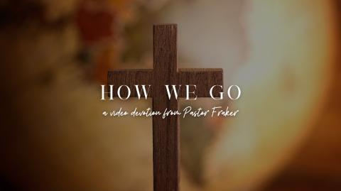 Video Devotion: How We Go