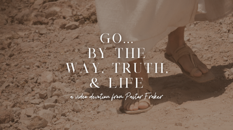 Video Devotion: Go... By The Way, Truth, & Life