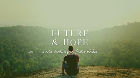 Video Devotion: Future & Hope