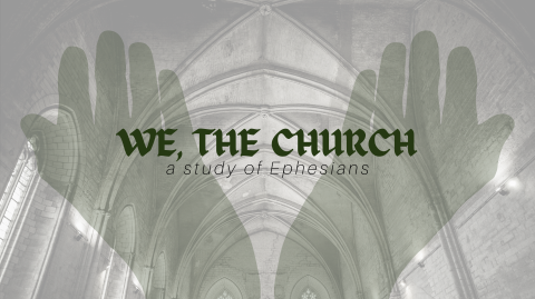We, the Church (Ephesians 1:1-2, 15-23)