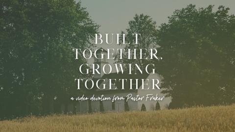 Video Devotion: Built Together, Growing Together