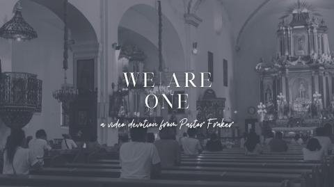 Video Devotion: We Are One