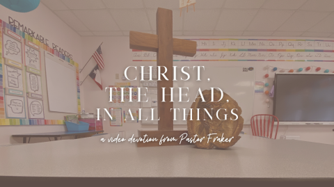 Video Devotion: Christ, the Head, In All Things