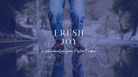 Video Devotion: Fresh Joy