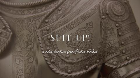 Video Devotion: Suit Up!