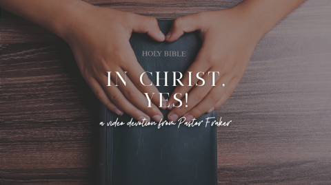 Video Devotion: In Christ, Yes!
