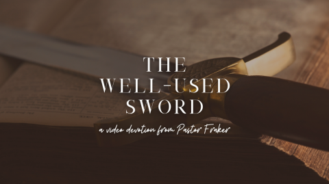 Video Devotion: The Well-Used Sword