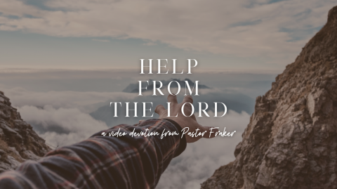 Video Devotion: Help from the LORD