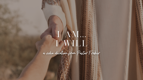 Video Devotion: I Am... I Will