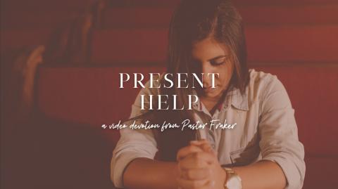 Video Devotion: Present Help