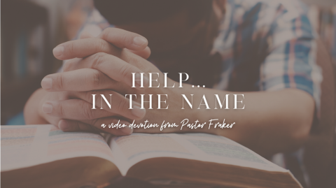 Video Devotion: Help...In The Name