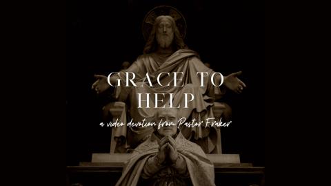 Video Devotion: Grace to Help
